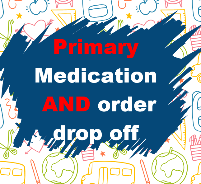 Primary Medication  AND Order Drop Off